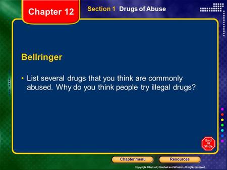 Copyright © by Holt, Rinehart and Winston. All rights reserved. ResourcesChapter menu Section 1 Drugs of Abuse Bellringer List several drugs that you think.