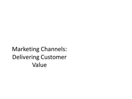 Marketing Channels: Delivering Customer Value. Supply Chains Upstream partners supply the raw materials, components, parts, information, finances, and.