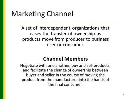 Marketing Channel A set of interdependent organizations that eases the transfer of ownership as products move from producer to business user or consumer.