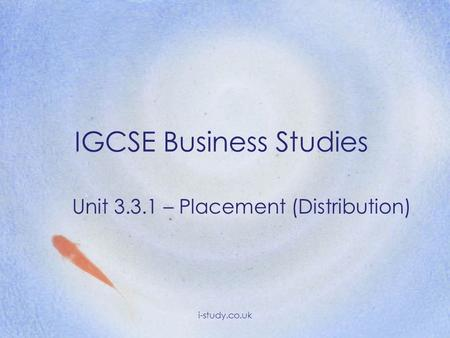 IGCSE Business Studies Unit 3.3.1 – Placement (Distribution) i-study.co.uk.