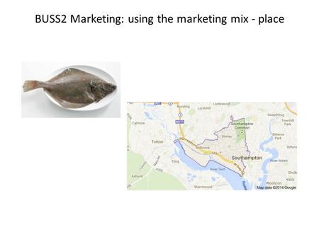 BUSS2 Marketing: using the marketing mix - place.