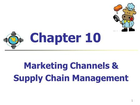 1 Chapter 10 Marketing Channels & Supply Chain Management.