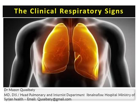 The Clinical Respiratory Signs 1 Dr Mazen Qusaibaty MD, DIS / Head Pulmonary and Internist Department Ibnalnafisse Hospital Ministry of Syrian health –