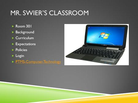 MR. SWIER'S CLASSROOM  Room 301  Background  Curriculum  Expectations  Policies  Login  PTMS-Computer-Technology PTMS-Computer-Technology.