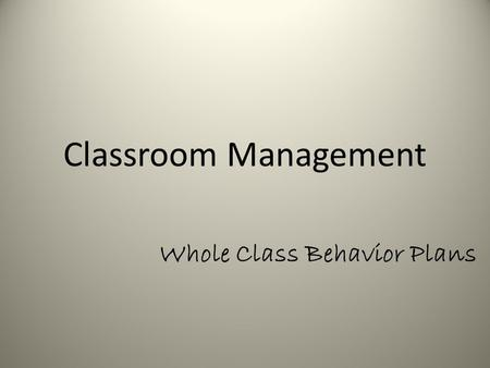 Classroom Management Whole Class Behavior Plans. Who needs a classroom management plan?
