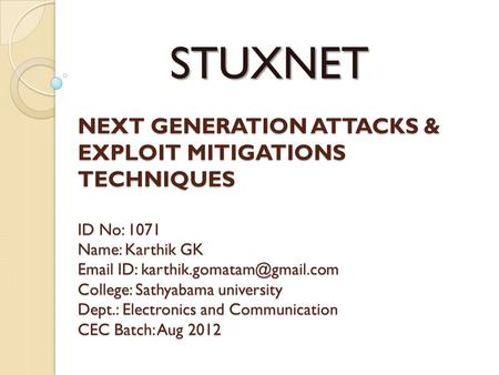 NEXT GENERATION ATTACKS & EXPLOIT MITIGATIONS TECHNIQUES ID No: 1071 Name: Karthik GK  ID: College: Sathyabama university.