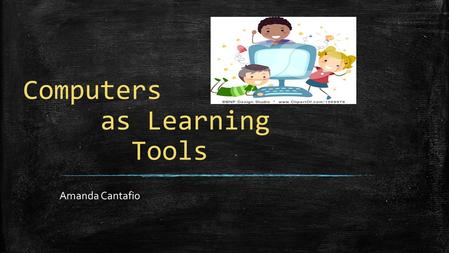 Computers as Learning Tools Amanda Cantafio. ADVANTAGES OF USING COMPUTERS IN THE CLASSROOM ▪ Students gain word processing skills when learning to type: