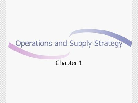 Operations and Supply Strategy Chapter 1.  10 seconds' break  Close your eyes  Keep silent.