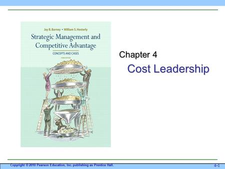 Cost Leadership Copyright © 2010 Pearson Education, Inc. publishing as Prentice Hall. 4-1 Chapter 4.