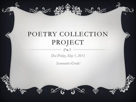 POETRY COLLECTION PROJECT Due Friday, May 1, 2015 Summative Grade!