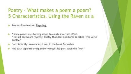 Poetry – What makes a poem a poem? 5 Characteristics. Using the Raven as a  Poems often feature Rhyming.  * Some poems use rhyming words to create a.