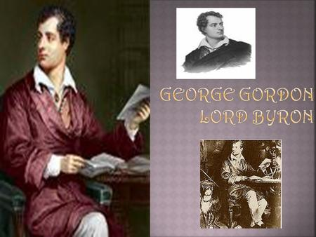 " Lord Byron created the concept of ""Byronic hero"" which is defiant, melancholy young man, thinking on some mysterious, unforgivable event in his past."
