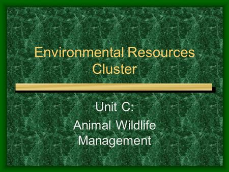 Environmental Resources Cluster Unit C: Animal Wildlife Management.