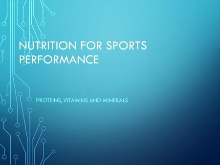 NUTRITION FOR SPORTS PERFORMANCE PROTEINS, VITAMINS AND MINERALS.