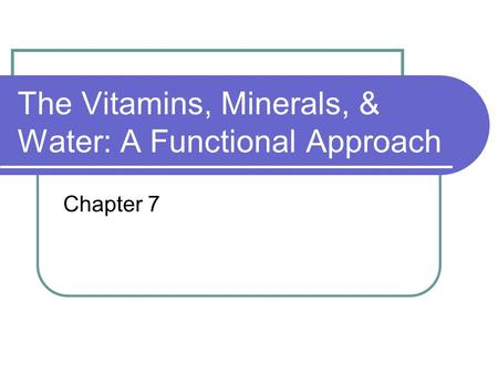 The Vitamins, Minerals, & Water: A Functional Approach Chapter 7.