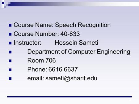 Course Name: Speech Recognition Course Number: 40-833 Instructor: Hossein Sameti Department of Computer Engineering Room 706 Phone: 6616 6637