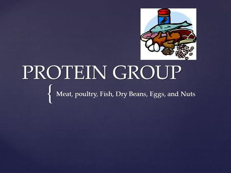 { PROTEIN GROUP Meat, poultry, Fish, Dry Beans, Eggs, and Nuts.