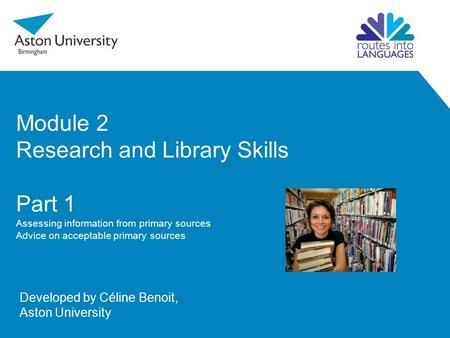 Module 2 Research and Library Skills Part 1 Assessing information from primary sources Advice on acceptable primary sources Developed by Céline Benoit,