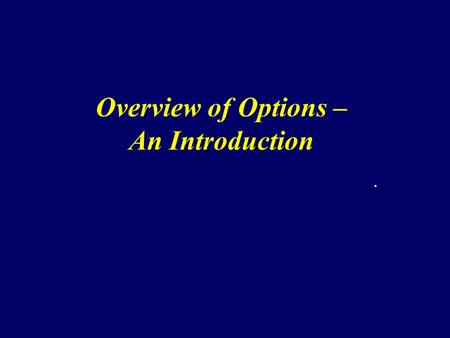 Overview of Options – An Introduction. Options Definition The right, but not the obligation, to enter into a transaction [buy or sell] at a pre-agreed.