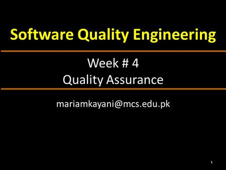 Week # 4 Quality Assurance Software Quality Engineering 1.