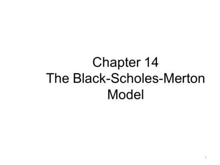 Chapter 14 The Black-Scholes-Merton Model 1. The Stock Price Assumption Consider a stock whose price is S In a short period of time of length  t, the.