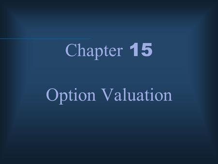 Chapter 15 Option Valuation. McGraw-Hill/Irwin © 2004 The McGraw-Hill Companies, Inc., All Rights Reserved. Option Values Intrinsic value – Time value.