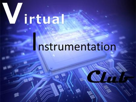 V irtual I nstrumentation Club. Official definition of Instrumentation from ISA (International Society of Automation)- A collection of Instruments and.