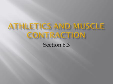 Section 6.3. 1. Athletes who excel in a particular sport stay fit by exercising their muscles. 2. Muscles that are not used or are used only for weak.