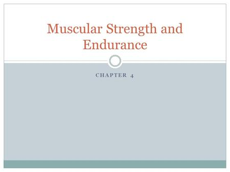 CHAPTER 4 Muscular Strength and Endurance. Muscle Fibers Hypertrophy  Increase in size of muscle fibers Hyperplasia  Increase in the number of muscle.