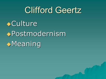 Clifford Geertz  Culture  Postmodernism  Meaning.