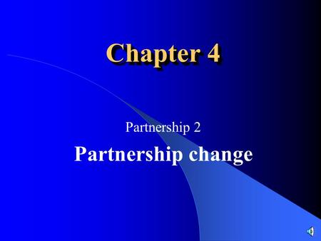 Chapter 4 Partnership 2 Partnership change Two Possibilities for Partnership Changes Expansion ---- Change of profit-share ratio ----Admission of new.
