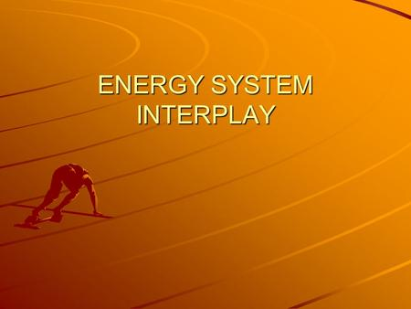 ENERGY SYSTEM INTERPLAY. Aerobic Provides energy for long duration events. Uses oxygen and glycogen. Efficient producer of energy.