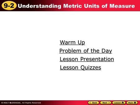 9-2 Understanding Metric Units of Measure Warm Up Warm Up Lesson Presentation Lesson Presentation Problem of the Day Problem of the Day Lesson Quizzes.
