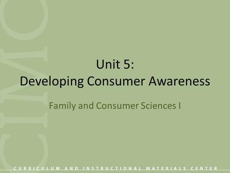 Unit 5: Developing Consumer Awareness Family and Consumer Sciences I.