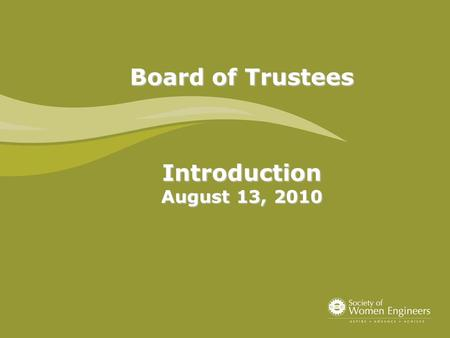 Board of Trustees Introduction August 13, 2010. A G E N D A Board of Trustees (BOT) Purpose Authority SWE Endowment Fund Inc. (SWE-EFI) Endowment Basics.