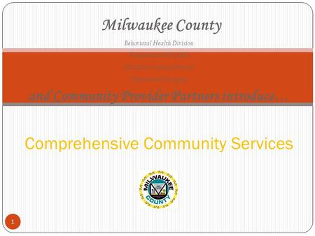 Milwaukee County Behavioral Health Division Wraparound Milwaukee Disability Services Division Department On Aging and Community Provider Partners introduce…