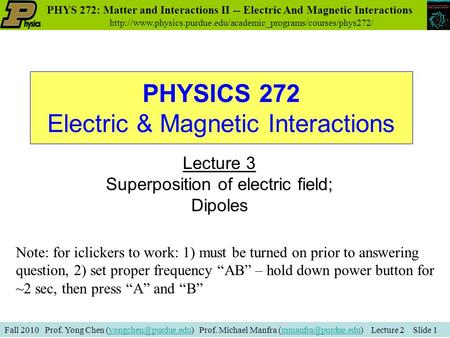 Fall 2010 Prof. Yong Chen Prof. Michael Manfra Lecture 2 Slide PHYS 272: