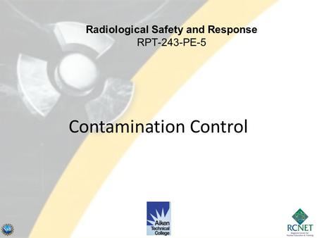 Contamination Control Radiological Safety and Response RPT-243-PE-5.
