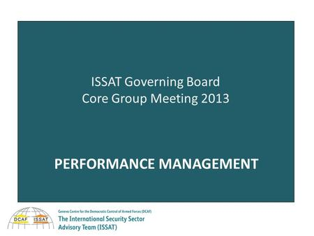 SESSION 2 ISSAT Governing Board Core Group Meeting 2013 PERFORMANCE MANAGEMENT.