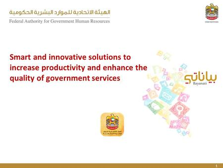 1 Smart and innovative solutions to increase productivity and enhance the quality of government services.