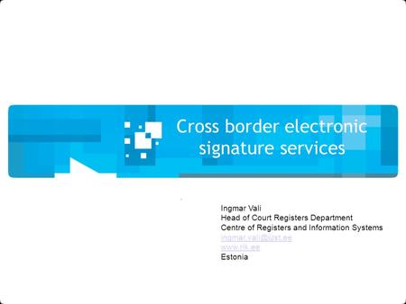 Cross border electronic signature services Ingmar Vali Head of Court Registers Department Centre of Registers and Information Systems