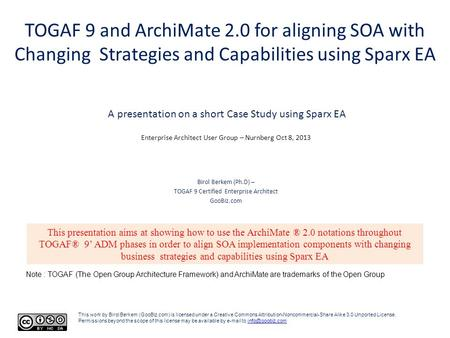 TOGAF 9 and ArchiMate 2.0 for aligning SOA with Changing Strategies and Capabilities using Sparx EA A presentation on a short Case Study using Sparx EA.