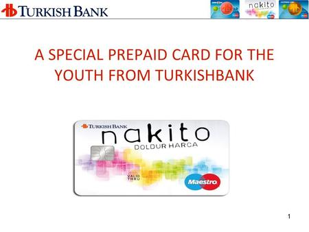 1 A SPECIAL PREPAID CARD FOR THE YOUTH FROM TURKISHBANK.