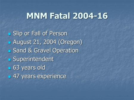 MNM Fatal 2004-16 Slip or Fall of Person Slip or Fall of Person August 21, 2004 (Oregon) August 21, 2004 (Oregon) Sand & Gravel Operation Sand & Gravel.