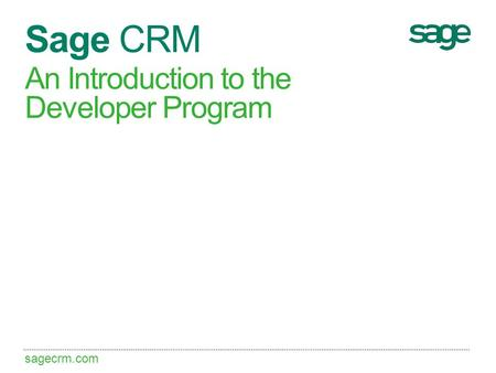 Sagecrm.com Sage CRM An Introduction to the Developer Program.