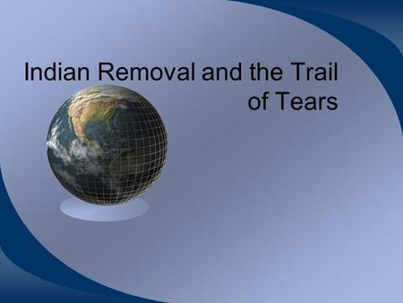 Indian Removal and the Trail of Tears. The US government passed a law in 1830 called the Indian Removal Act. This allowed the US government the right.