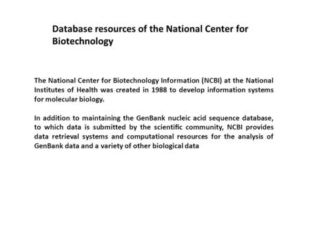 Database resources of the National Center for Biotechnology The National Center for Biotechnology Information (NCBI) at the National Institutes of Health.
