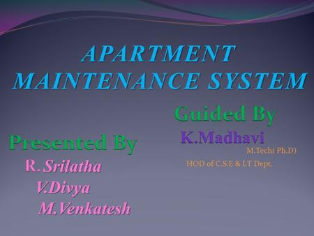 APARTMENT MAINTENANCE SYSTEM M.Tech( Ph.D) HOD of C.S.E & I.T Dept.