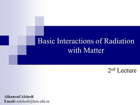 Alhanouf Alshedi   Basic Interactions of Radiation with Matter 2 ed Lecture.