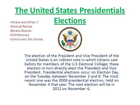 The United States Presidentials Elections The election of the President and Vice President of the United States is an indirect vote in which citizens cast.
